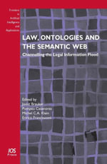 Law, Ontologies and the Semantic Web : Channelling the Legal Information Flood