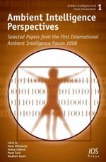 Ambient Intelligence Perspectives : Selected Papers from the First International Ambient Intelligence Forum 2008