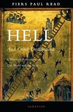 Hell and Other Destinations : A Novelist's Reflections on This World and the Next - Piers Paul Read