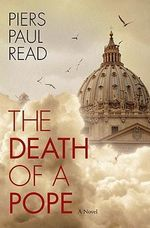 The Death of a Pope - Piers Paul Read