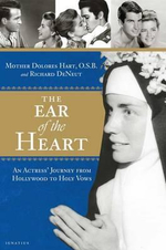 The Ear of the Heart : An Actress' Journey from Hollywood to Holy Vows - Mother Dolores Hart