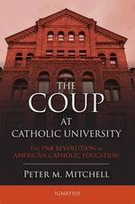 The Coup at Catholic University : The 1968 Revolution in American Catholic Education - Fr. Peter Mitchell