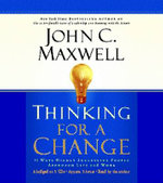 Thinking for a Change : 11 Ways Highly Successful People Approach Life and Work - John C Maxwell
