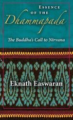 Essence of the Dhammapada : The Buddha's Call to Nirvana - Eknath Easwaran