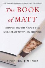 The Book of Matt : Hidden Truths About the Murder of Matthew Shepard - Stephen Jimenez