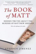 The Book of Matt : Hidden Truths About the Murder of Matthew Shepard - Stephen Jimenez