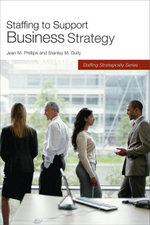 Staffing to Support Business Strategy - Stanley M. Gully