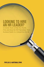 Looking to Hire an HR Leader? : 14 Action Tools to Help You Decide, Find, and Keep the HR Professional Your Business Needs in a Competitive World - Phyllis G Hartman