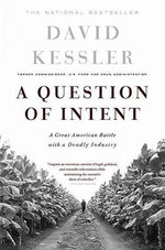A Question of Intent : A Great American Battle with a Deadly Industry - David Kessler