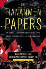 The Tiananmen Papers : The Chinese Leadership's Decision to Use Force Against Their Own People - In Their Own Words - Liang Zhang