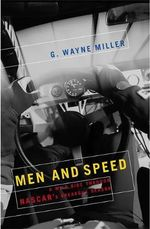 Men and Speed : A Wild Ride Through Nascar's Breakout Season - G.Wayne Miller