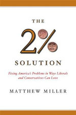 The Two Percent Solution : Fixing America's Problems in Ways Liberals and Conservatives Can Love - Matthew Miller