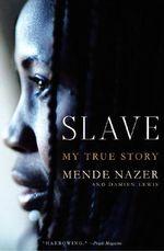 Slave : My True Story - Mende Nazer