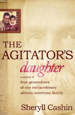 The Agitator's Daughter : A Memoir of Four Generations of One Extraordinary African-American Family - Sheryll Cashin