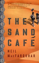The Sand Cafe : A Novel - Neil MacFarquhar