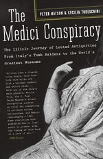The Medici Conspiracy : The Illicit Journey of Looted Antiquities from Italy's Tomb Raiders to the World's Greatest Museums - Peter Watson
