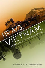 Iraq, Vietnam, and the Limits of American Power : Why We Smoke and How We Stop - Robert K. Brigham