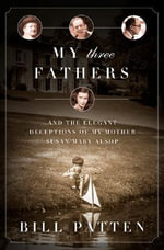 My Three Fathers : and the Elegant Deceptions of My Mother, Susan Mary Alsop - Bill Patten