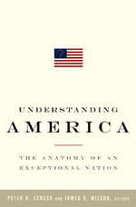 Understanding America : The Anatomy of an Exceptional Nation - Peter Schuck