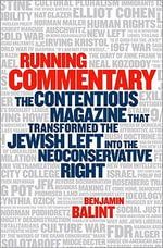 Running Commentary : The Contentious Magazine That Transformed the Jewish Left into the Neoconservative Right - Benjamin Balint