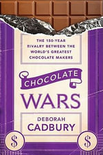 Chocolate Wars : The 150-year Rivalry Between the World's Greatest Chocolate Makers - Deborah Cadbury