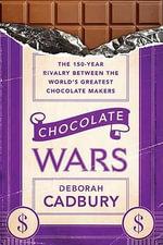 Chocolate Wars : The 150-year Rivalry Between the World's Greatest Chocolate Makers - Deborah Cadbury