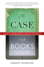 The Case for Books : Past, Present, and Future - Robert Darnton