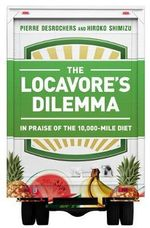 The Locavore's Dilemma : In Praise of the 10,000 Mile Diet - Pierre Desrochers