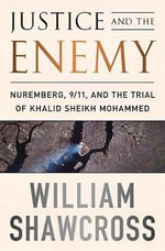Justice and the Enemy : From the Nuremberg Trials to Khaled Sheikh Mohammed - William Shawcross