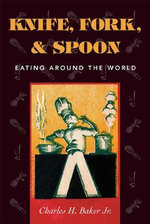 Knife, Fork and Spoon : Eating Around the World - Charles H. Baker