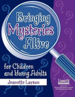 Bringing Mysteries Alive for Children and Young Adults - Jeanette Larson