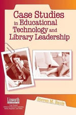 Case Studies in Educational Technology and Library Leadership - Steven M Baule