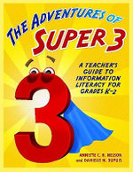 The Adventures of Super3 : A Teacher's Guide to Information Literacy for Grades K-2 - Annette C. H. Nelson