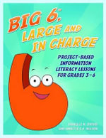 Big6, Large and in Charge : Project based Information Literacy Lessons for Grades 3 6 - Danielle N DuPuis