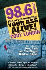 98.6 the Art of Keeping Your Ass Alive : The Art of Keepi - Cody Lundin