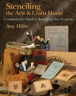 Stencilling the Arts and Crafts Home : A Comprehensive Guide to Beautifying Your Bungalow - Amy Miller