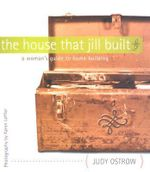 The House That Jill Built : A Woman's Guide to Home Building - Judy Ostrow