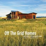Off the Grid Homes : Case Studies for Sustainable Living - Lori Ryker