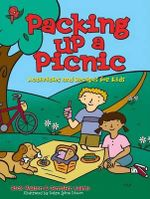 Packing Up a Picnic : Activities and Recipes for Kids - Rick Walton