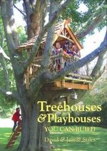 Treehouses and Playhouses You Can Build - David Stiles