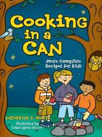 Cooking in a Can : More Campfire Recipes for Kids - Kate White