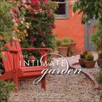 The Intimate Garden : Spaces That Surround and Nourish  :  Spaces That Surround and Nourish  - Brian D. Coleman