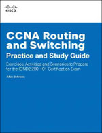 CCNA Routing and Switching Practice and Study Guide : Exercises, Activities and Scenarios to Prepare for the ICND2/CCNA (200-101) Certification Exam - Allan Johnson