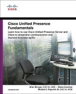 Cisco Unified Presence Fundamentals : Installation, Integration, and Practical Use of the Cisco Unified Presence Server and Client - Brian Morgan