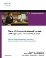 Cisco IP Communications Express : CallManager Express with Cisco Unity Express - Danelle Au