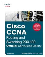 CCNA Routing and Switching 200-120 Official Cert Guide Library - Wendell Odom