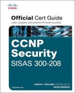 CCNP Security SISAS 300-208 Official Cert Guide : Certification Guide - Kevin Redmon