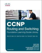 CCNP Routing and Switching Foundation Learning Guide Library : (ROUTE 300-101, SWITCH 300-115, TSHOOT 300-135) - Diane Teare