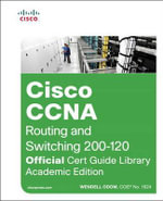CCNA Routing and Switching 200-120 Official Cert Guide Library : Official Cert Guide - Wendell Odom
