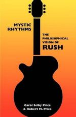 Mystic Rhythms : The Philosophical Vision of Rush - Carol Selby Price